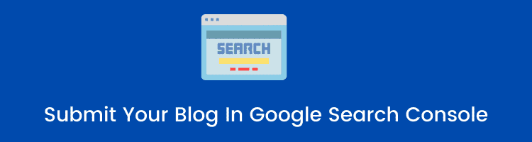 Submit Your Blog In Google Search Console